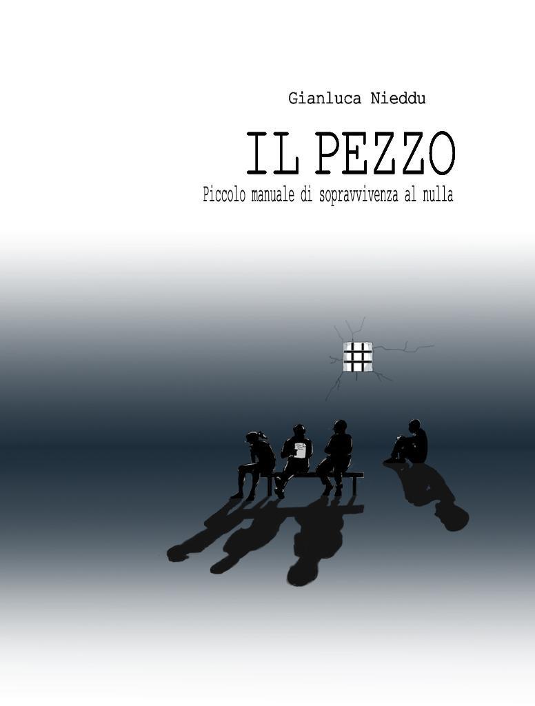 """""""Il Pezzo. Piccolo manuale di sopravvivenza al nulla"""" di Gianluca Nieddu"""